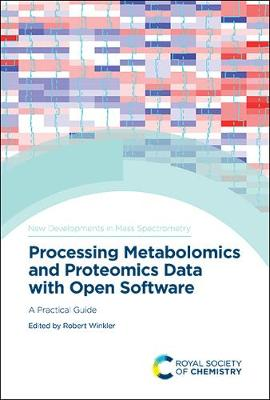Processing Metabolomics and Proteomics Data with Open Software: A Practical Guide - New Developments in Mass Spectrometry (Hardback)