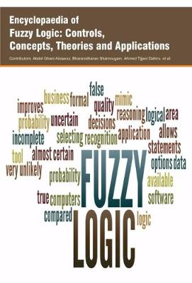 Encyclopaedia of Fuzzy Logic: Controls, Concepts, Theories and Applications (Hardback)