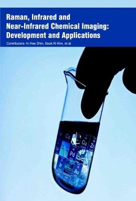 Raman, Infrared and Near-Infrared Chemical Imaging: Development and Applications (Hardback)