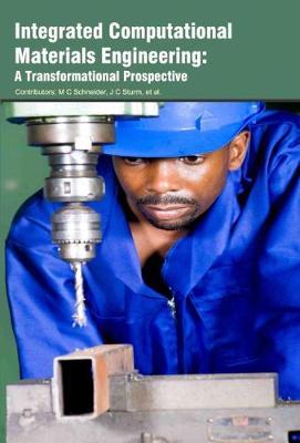 Integrated Computational Materials Engineering: A Transformational Prospective (Hardback)