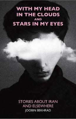 With My Head in the Clouds and Stars in My Eyes: Stories about Iran and Elsewhere (Paperback)