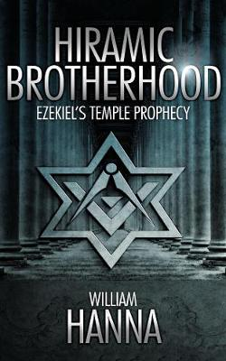 Hiramic Brotherhood: Ezekiel's Temple Prophesy (Paperback)