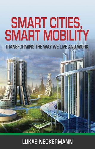 Villes Intelligentes, Mobilite Intelligente: Transformer La Facon Dont Nous Vivons et Travaillons (Paperback)