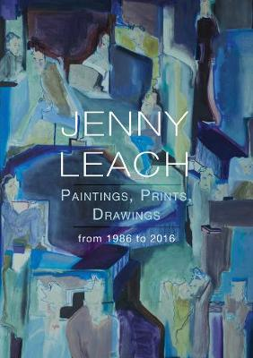 Jenny Leach Paintings, Prints, Drawings from 1986 to 2016 (Paperback)