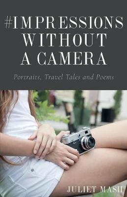#Impressions Without a Camera: Portraits, Travel Tales and Poems (Paperback)