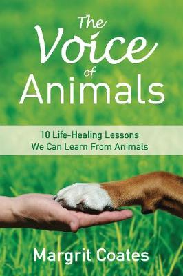 The Voice of Animals: 10 Life-Healing Lessons We Can Learn From Animals (Paperback)