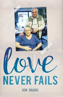 Love Never Fails: The daily round and common task of caring for my disabled wife (Paperback)