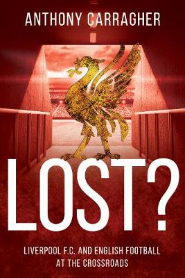 Lost?: Liverpool FC and English Football at the Crossroads (Paperback)