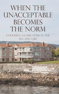 When the Unacceptable Becomes the Norm: Choosing a Care Home in the 21st Century (Paperback)
