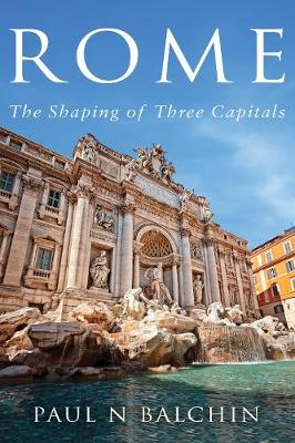 Rome: The Shaping of Three Capitals (Paperback)