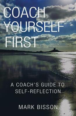 Coach Yourself First: A coach's guide to self-reflection (Paperback)