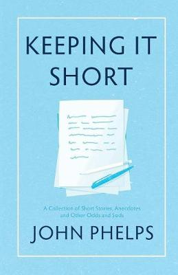 Keeping It Short: A Collection of Short Stories, Anecdotes and Other Odds and Sods (Paperback)