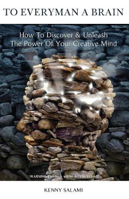 To Everyman a Brain: How to Discover & Unleash The Power of Your Creative Mind (Paperback)