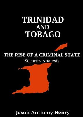 Trinidad and Tobago: The Rise of a Criminal State (Paperback)