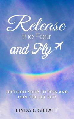 Release the Fear and Fly (Paperback)