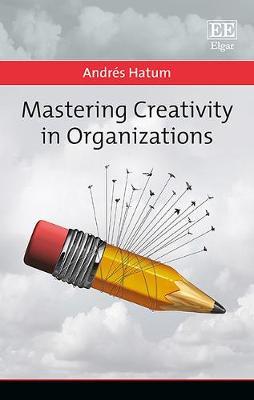 Mastering Creativity in Organizations (Hardback)
