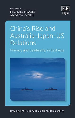 China'S Rise and Australia-Japan-Us Relations: Primacy and Leadership in East Asia - New Horizons in East Asian Politics Series (Hardback)