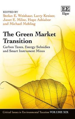 The Green Market Transition: Carbon Taxes, Energy Subsidies and Smart Instrument Mixes - Critical Issues in Environmental Taxation Series (Hardback)