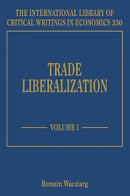 Trade Liberalization - The International Library of Critical Writings in Economics Series 350 (Hardback)