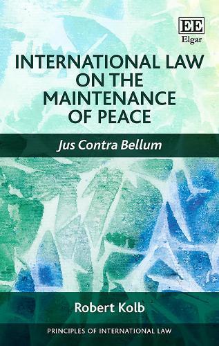 International Law on the Maintenance of Peace: Jus Contra Bellum - Principles of International Law Series (Hardback)