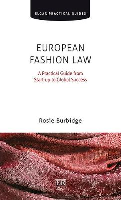 European Fashion Law: A Practical Guide from Start-Up to Global Success - Elgar Practical Guides (Paperback)