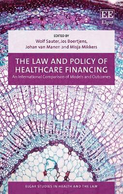 The Law and Policy of Healthcare Financing: An International Comparison of Models and Outcomes - Elgar Studies in Health and the Law (Hardback)