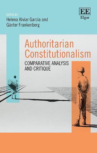 Authoritarian Constitutionalism: Comparative Analysis and Critique (Hardback)
