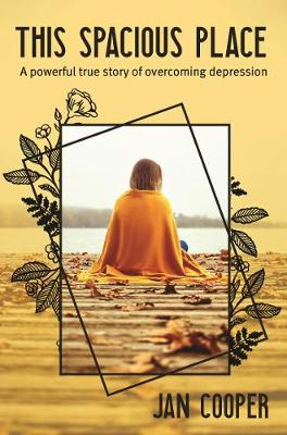 This Spacious Place: A powerful true story of overcoming depression (Paperback)