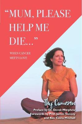Mum, Please Help Me Die: When Cancer Meets Love (Paperback)