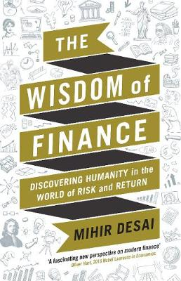 The Wisdom of Finance: How the Humanities Can Illuminate and Improve Finance (Hardback)