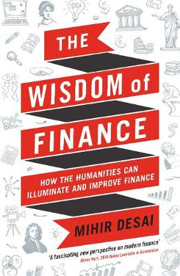 The Wisdom of Finance: How the Humanities Can Illuminate and Improve Finance (Paperback)