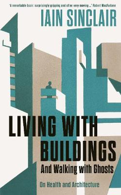 Living with Buildings: And Walking with Ghosts - On Health and Architecture - Wellcome Collection (Hardback)