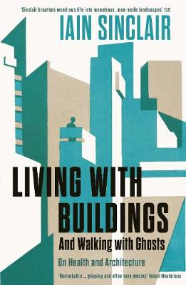 Living with Buildings: And Walking with Ghosts - On Health and Architecture - Wellcome Collection (Paperback)