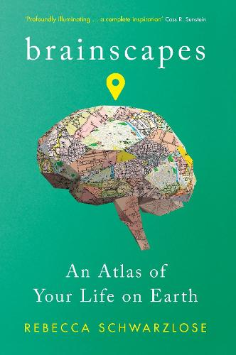 Brainscapes: An Atlas of Your Life on Earth (Hardback)