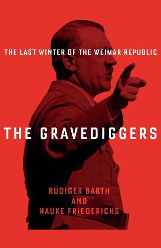 The Gravediggers: 1932, The Last Winter of the Weimar Republic (Hardback)