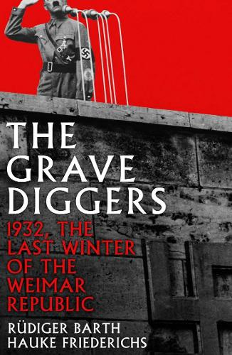 The Gravediggers: 1932, The Last Winter of the Weimar Republic (Paperback)