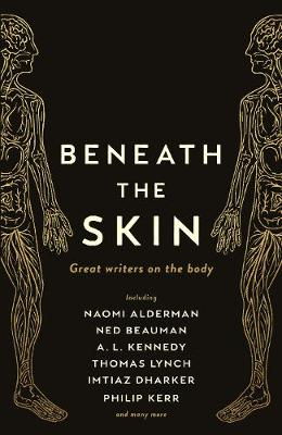 Beneath the Skin: Love Letters to the Body by Great Writers - Wellcome Collection (Hardback)
