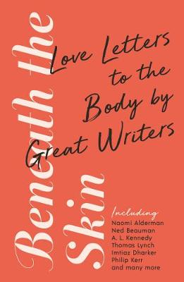 Beneath the Skin: Love Letters to the Body by Great Writers - Wellcome Collection (Paperback)