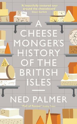 A Cheesemonger's History of The British Isles (Hardback)