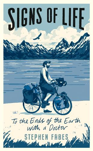 Signs of Life: To the Ends of the Earth with a Doctor (Hardback)