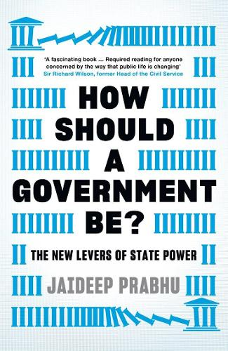 How Should A Government Be?: The New Levers of State Power (Hardback)