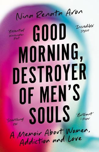 Good Morning, Destroyer of Men's Souls: A memoir about women, addiction and love (Paperback)
