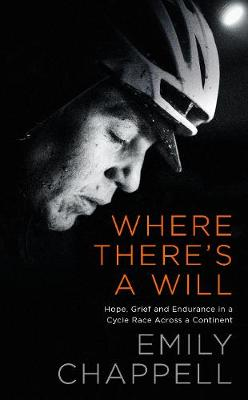 Where There's A Will: Hope, Grief and Endurance in a Cycle Race Across a Continent (Hardback)