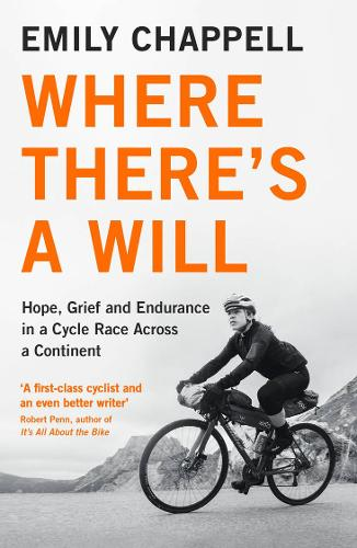 Where There's A Will: Hope, Grief and Endurance in a Cycle Race Across a Continent (Paperback)