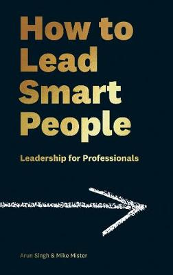 How to Lead Smart People: Leadership for Professionals (Hardback)