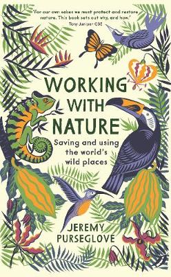 Working with Nature: Saving and Using the World's Wild Places (Hardback)