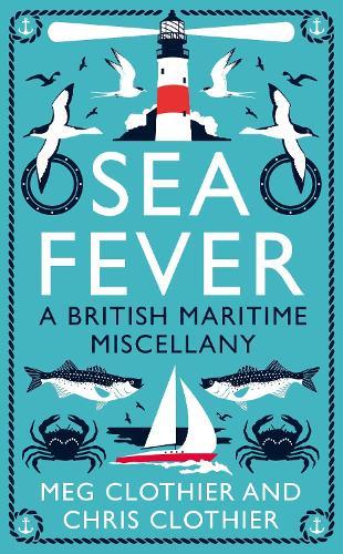Sea Fever: A British Maritime Miscellany (Hardback)