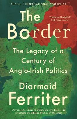 The Border: The Legacy of a Century of Anglo-Irish Politics (Paperback)