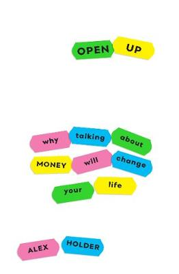 Open Up: Why Talking About Money Will Change Your Life (Paperback)