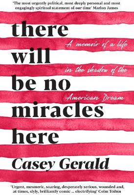 There Will Be No Miracles Here: A memoir from the dark side of the American Dream (Hardback)